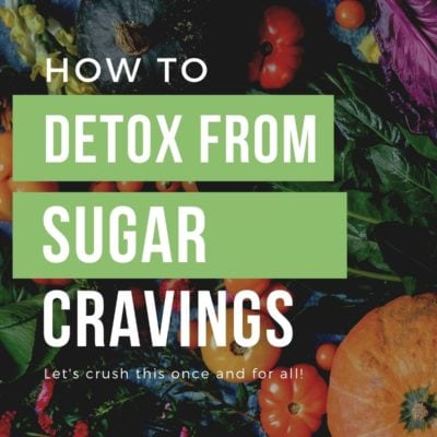 How To Do A Sugar Detox and Eliminate Cravings