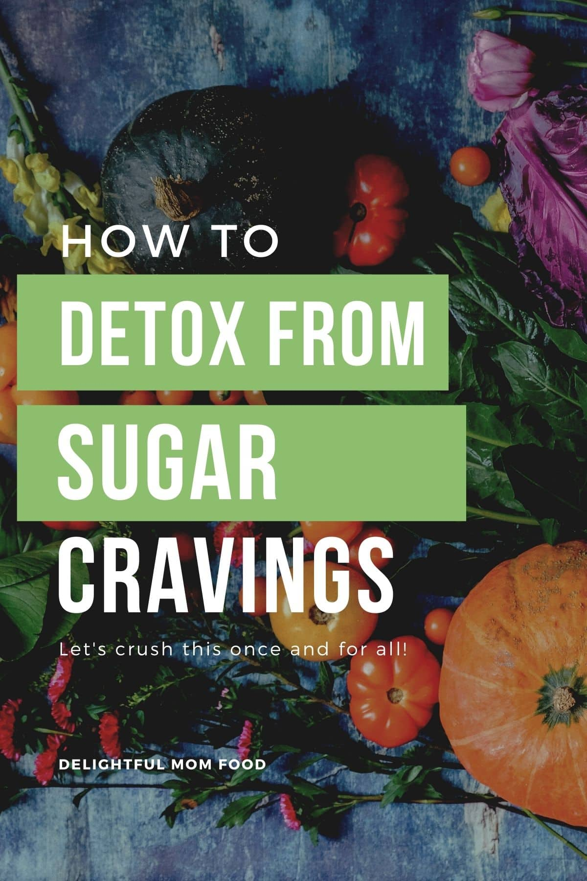 sugar detox and what foods to eat to eliminate sugar cravings